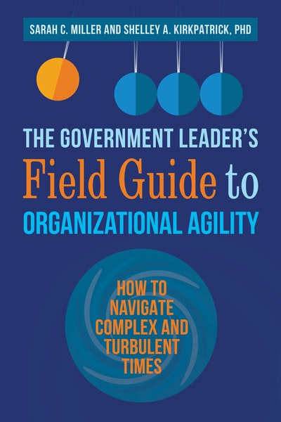 The Government Leader's Field Guide to Organizational Agility