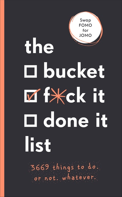 The Bucket, F*ck it, Done it List