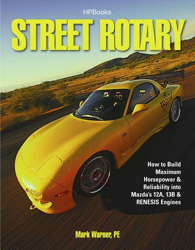 Street Rotary: How to Build Maximum Horsepower and Reliability into Mazda's 12a, 13b and Renesis Engines HP1549