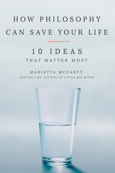 How Philosophy Can Save Your Life: 10 Ideas That Matter Most
