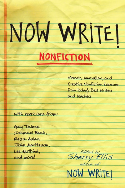 Now Write! Nonfiction: Memoir, Journalism, and Creative Nonfiction Exercises from Today's Best Writers and Teachers