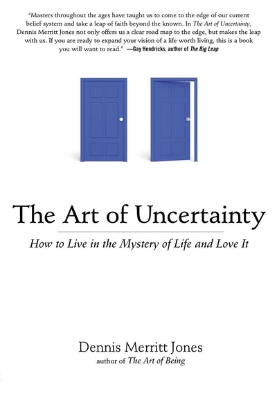 The Art of Uncertainty: How to Live in the Mystery of Life and Love It