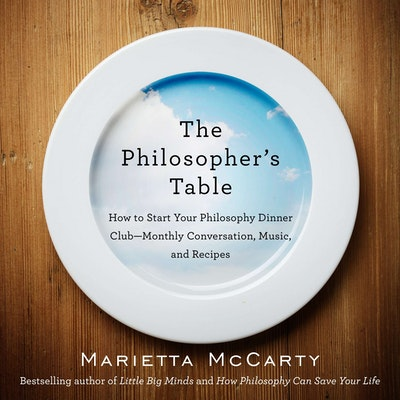 The Philosopher's Table: How to Start Your Philosophy Dinner Club - Monthly Conversation, Music and Recipes