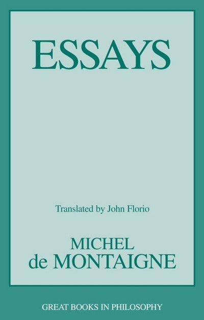 montaigne books essay The author of the essays was born, as he informs us himself, between eleven and twelve o'clock in the day, the last of february 1533, at the chateau of st michel de montaigne.