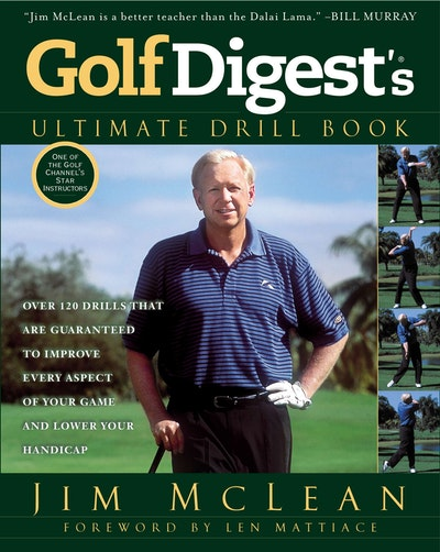 Golf Digest's Ultimate Drill Book: Over 120 Drills that Are Guaranteed to Improve Every Aspect of Your Game and Lower Your Handicap