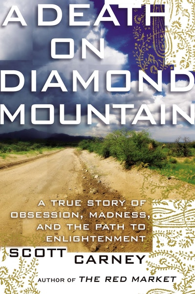 A Death on Diamond Mountain: A True Story of Obsession, Madness, and thePath to Enlightenment