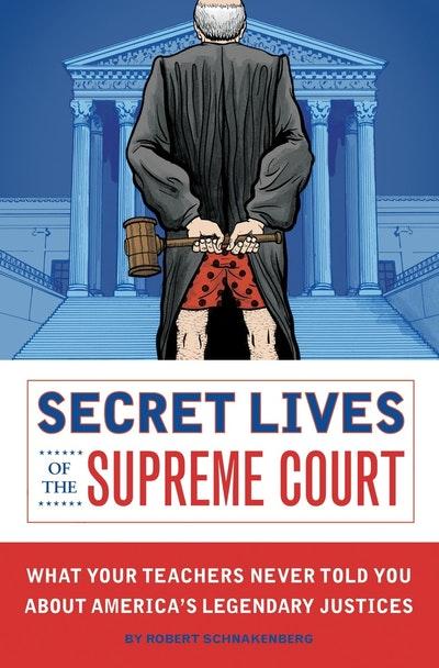 Secret Lives Of The Supreme Court
