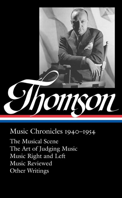 Virgil Thomson: Music Chronicles 1940-1954: (Library of America #258)