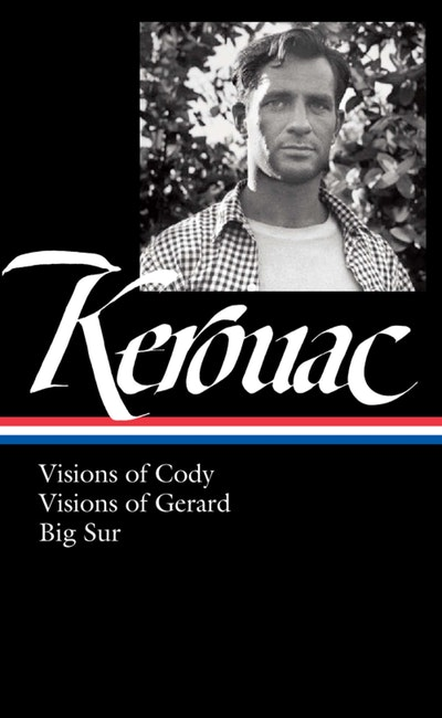 Jack Kerouac: Visions of Cody, Visions of Gerard, Big Sur: (Library of America #262)