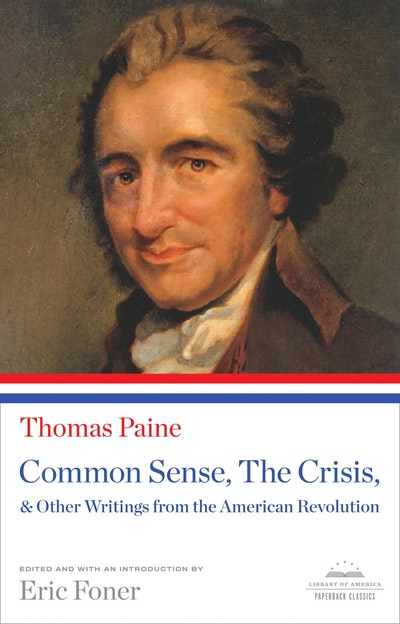 Common Sense, The Crisis, & Other Writings From The American Revolution