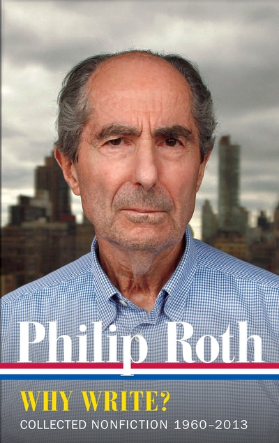 Philip Roth Why Write? Collected Nonfiction 1960-2013