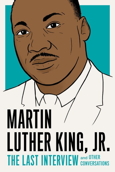 Martin Luther King, Jr. The Last Interview and Other Conversations