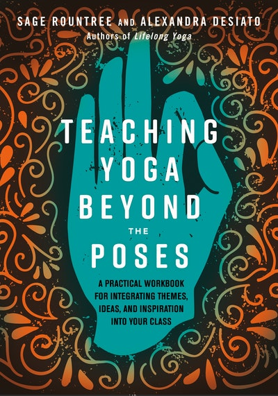 Teaching Yoga Beyond The Poses