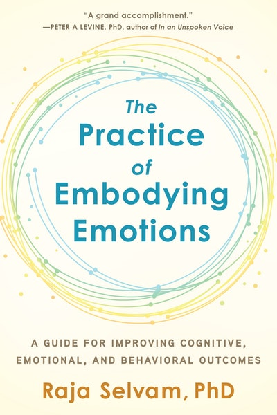 The Practice of Embodying Emotions