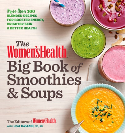 The Women's Health Big Book Of Smoothies & Soups