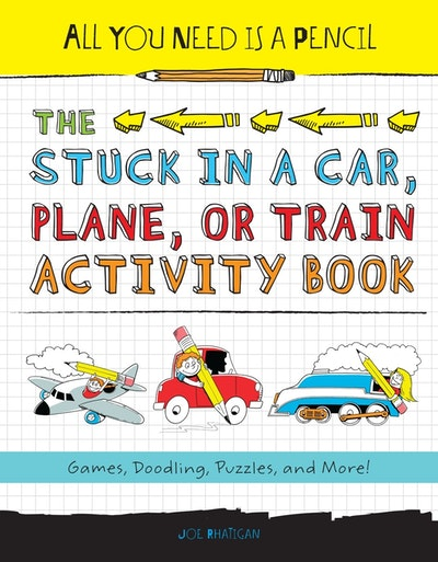 All You Need Is A Pencil The Stuck In A Car, Plane, Or Train Activity Book