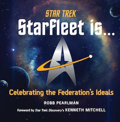 Star Trek: Starfleet Is... : Celebrating the Federation's Ideals