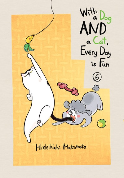 With a Dog AND a Cat, Every Day is Fun, volume 6