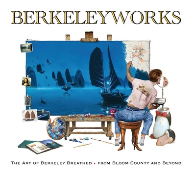 Berkeleyworks: The Art of Berkeley Breathed: From Bloom County and Beyond