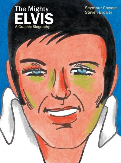 The Mighty Elvis A Graphic Biography