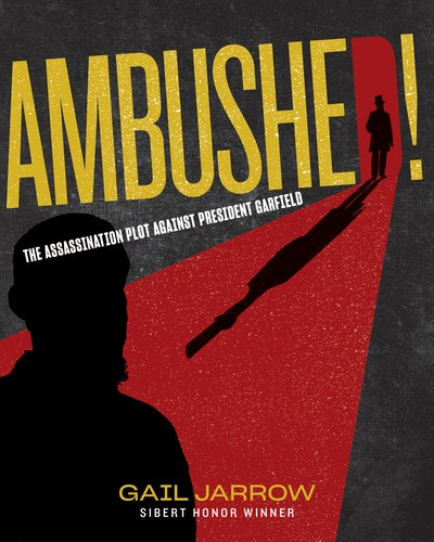 Ambushed!: The Assassination Plot Against President Garfield