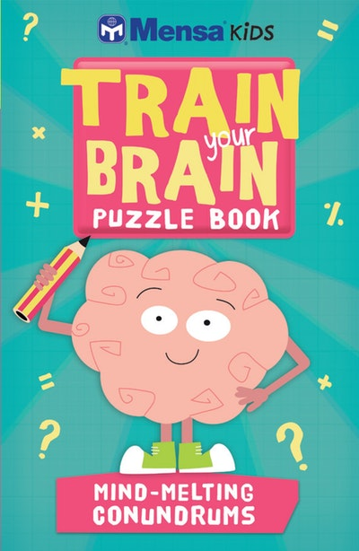 Mensa Kids: Train Your Brain Puzzle Book: Mind-Melting Conundrums