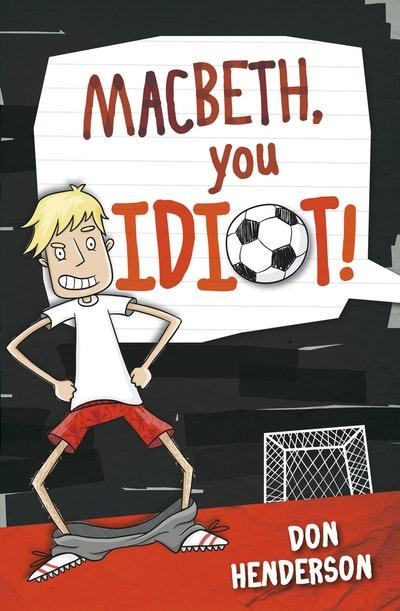 MacBeth You Idiot!