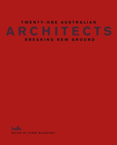Twenty-one Australian Architects, Breaking New Ground