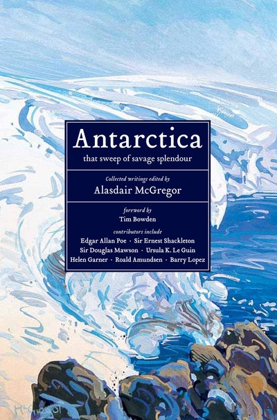 Antarctica: that sweep of savage splendour