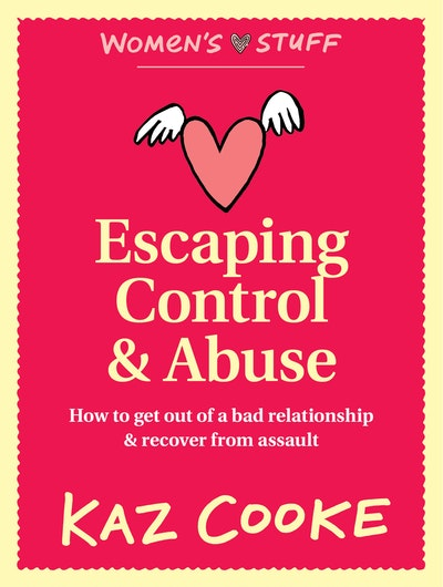 Escaping Control & Abuse: How to Get Out of a Bad Relationship & Recover from Assault