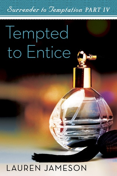 Tempted to Entice: Surrender to Temptation Part 4