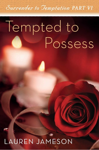 Tempted to Possess: Surrender to Temptation Part 6