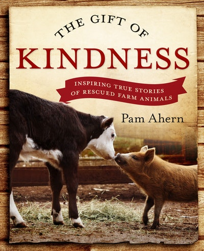 The Gift of Kindness: Inspiring True Stories of Rescued Farm Animals