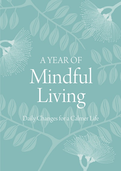 A Year of Mindful Living: Daily Changes for a Calmer Life