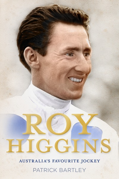 Roy Higgins: Australia's Favourite Jockey