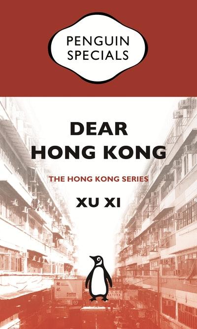 Dear Hong Kong: An Elegy For A City: Penguin Specials