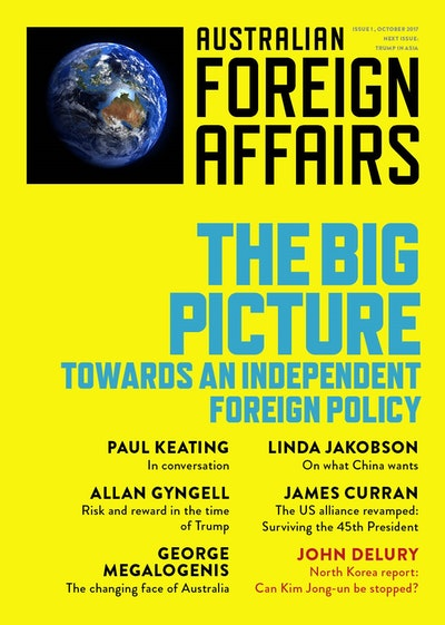 The Big Picture: Towards an Independent Foreign Policy: Australian Foreign Affairs Issue 1