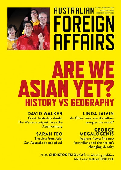 Are we Asian Yet?: History Vs Geography: Australian Foreign Affairs Issue 5