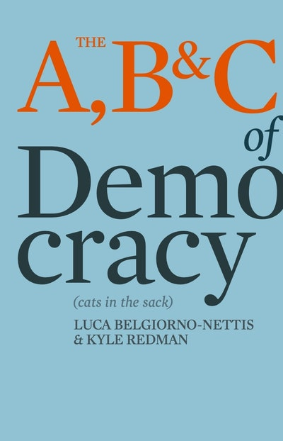 The A, B & C of Democracy: Or Cats in the Sack