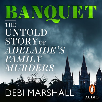 Banquet: The Untold Story of Adelaide's Family Murders