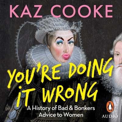 You're Doing it Wrong: A History of Bad & Bonkers Advice to Women