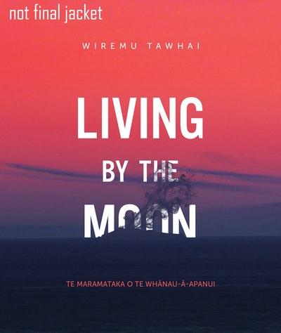 Living by the Moon - Te Maramataka o Te Whanau-a-Apanui