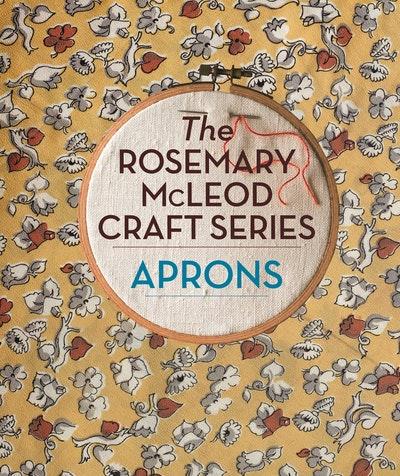 The Rosemary McLeod Craft Series: Aprons