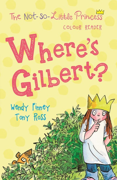 Wheres Gilbert The Not So Little Princess By Tony Ross Penguin