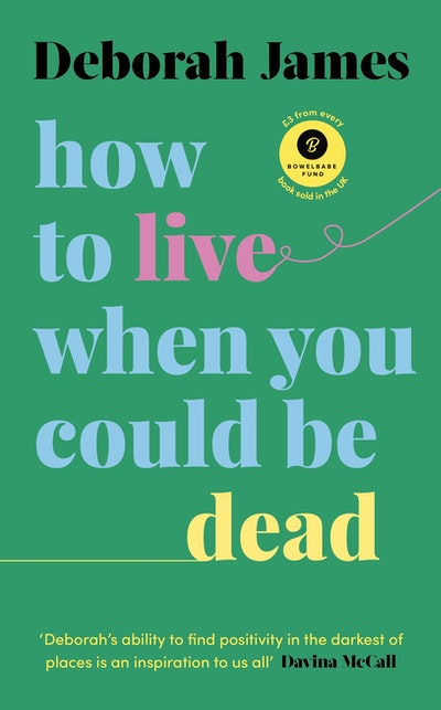 How to Live When You Could Be Dead