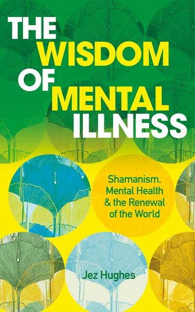 The Wisdom of Mental Illness