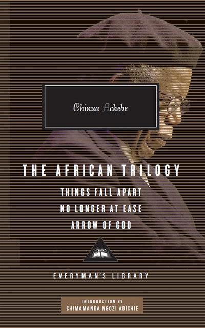 African Trilogy, The: Things Fall Apart No Longer at Ease Arrow of God,