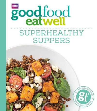 Good Food: Superhealthy Suppers
