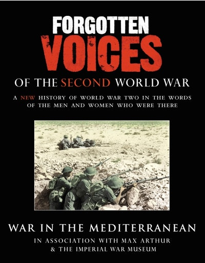 Forgotten Voices Of The Second World War:  War in the Mediterranean