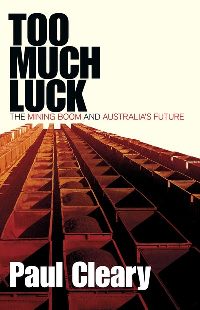 Too Much Luck: The Mining Boom and Australia's Future